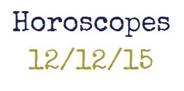 Horoscopes week of 12/12/15