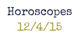 Horoscopes week of 12/4/15