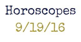 Horoscopes week of 9/19/16