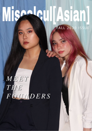 Miscalcul[Asian] Magazine Fall Issue. Danielle Zheng (Senior) and Julia Hartlep (Junior) are the co-founders of Miscalcul[Asian], a media network with over 7k followers on Instagram.